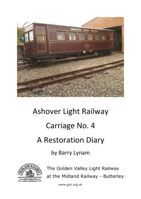 image:- Front cover of - Ashover Light Railway Carriage No. 4 A Restoration Diary by Barry Lynam, a new book from the GVLR